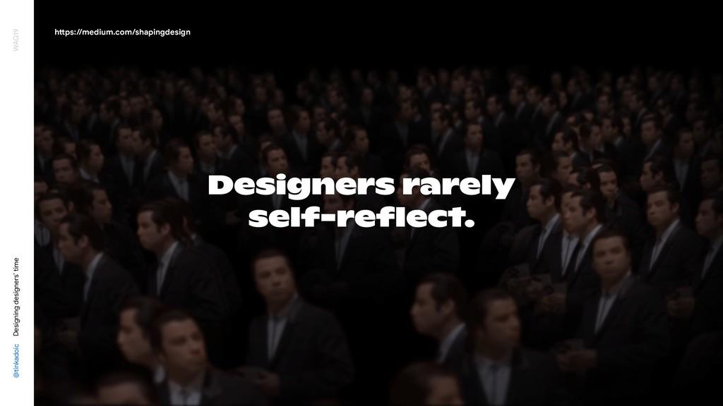 Designers rarely self-reflect. @tinkadoic Design...