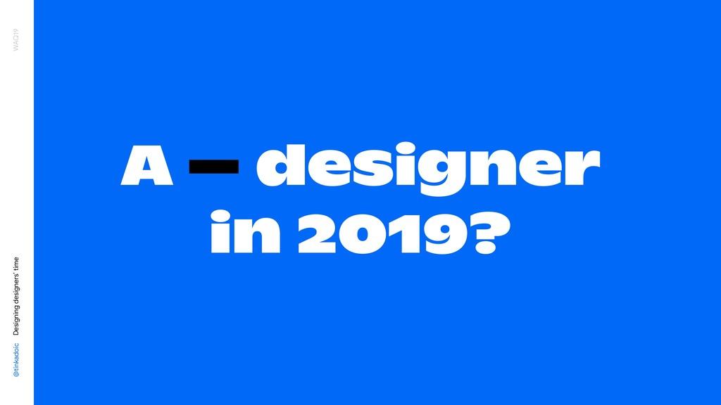 @tinkadoic Designing designers' time WAQ19 A – ...