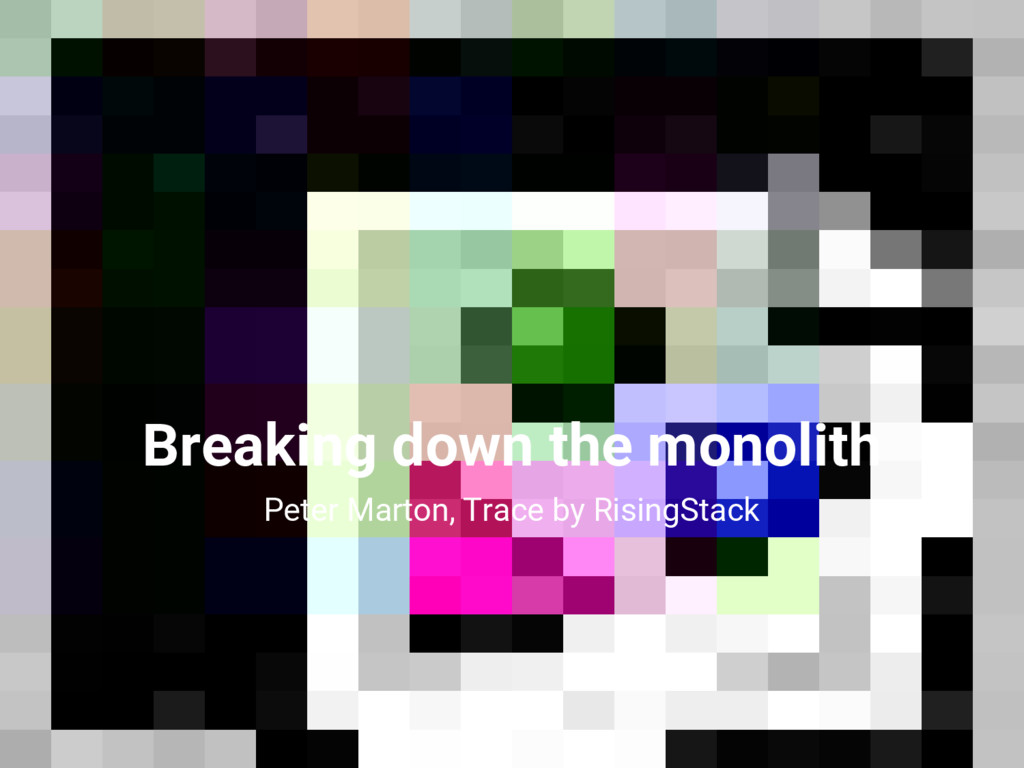 Breaking down the monolith Peter Marton, Trace ...
