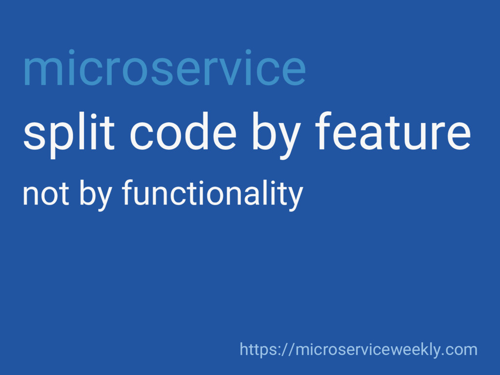 microservice split code by feature not by funct...