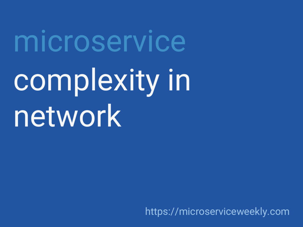 microservice complexity in network https://micr...