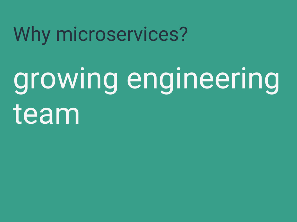 Why microservices? growing engineering team