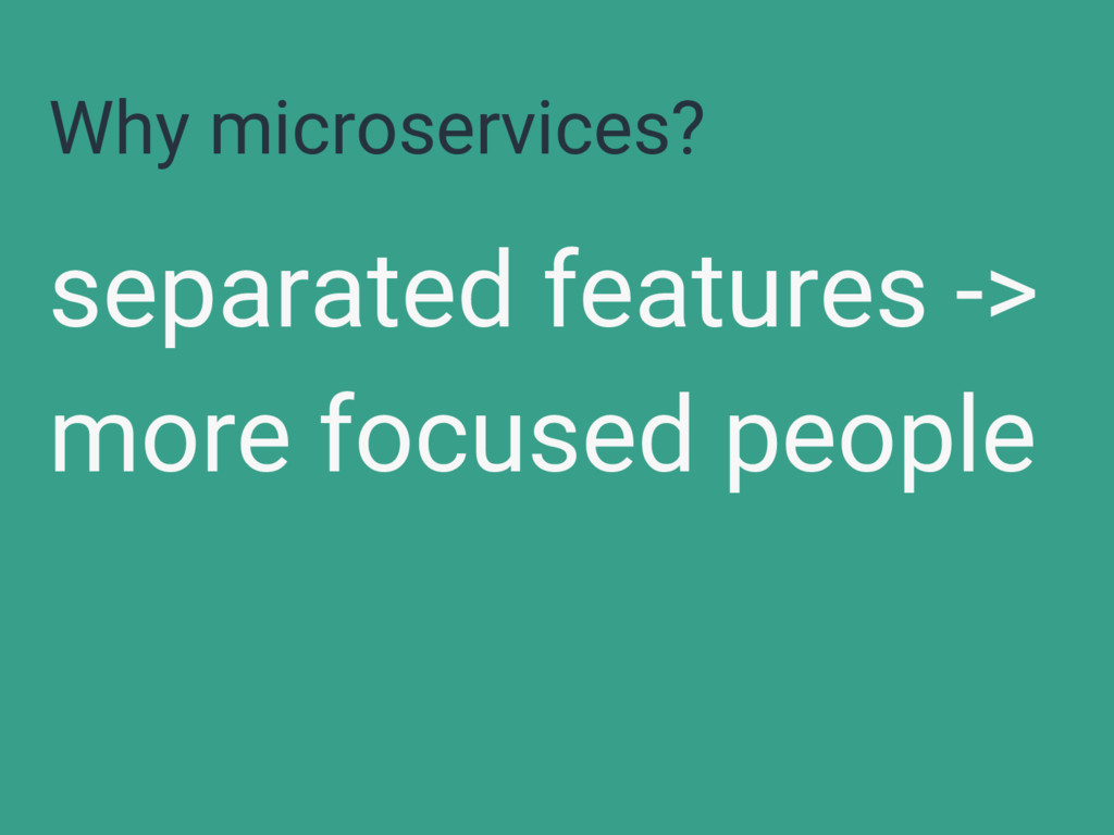 Why microservices? separated features -> more f...
