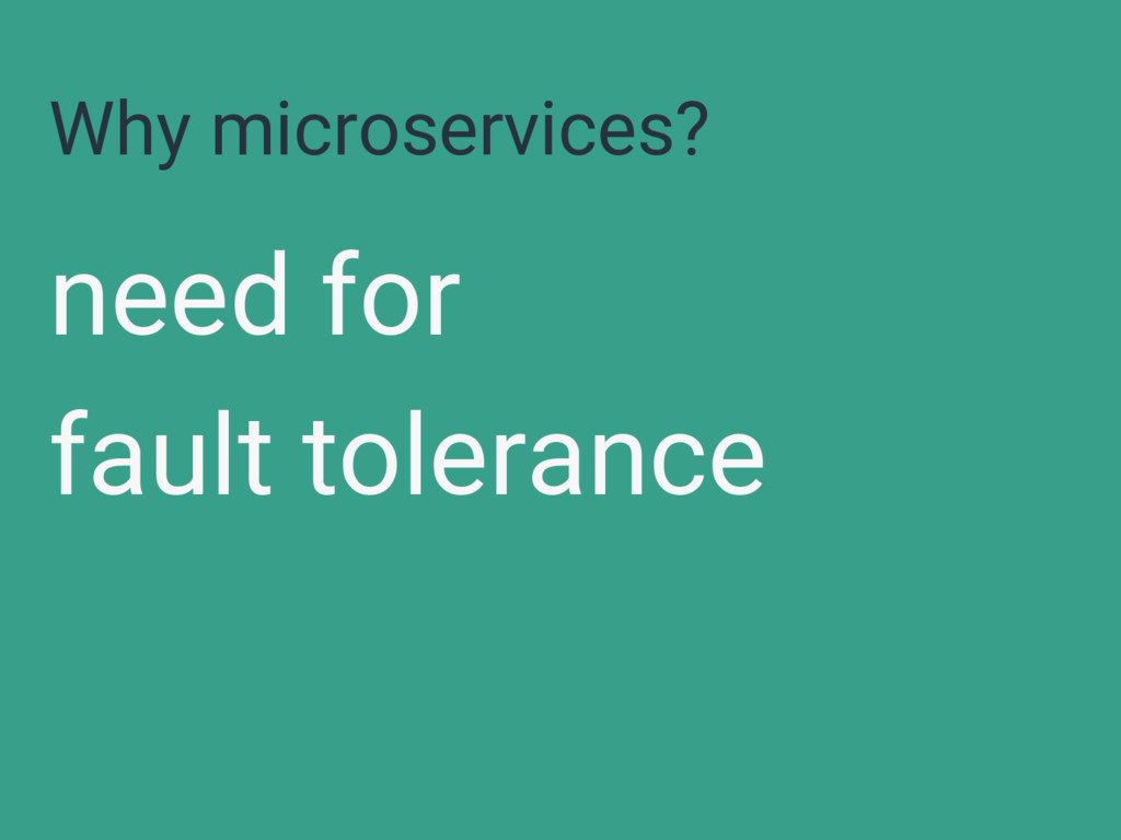 Why microservices? need for fault tolerance