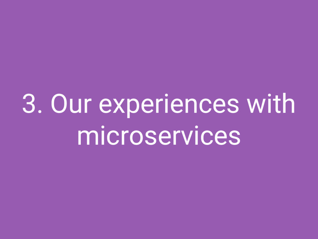 3. Our experiences with microservices