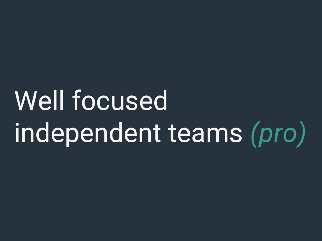 Well focused independent teams (pro)