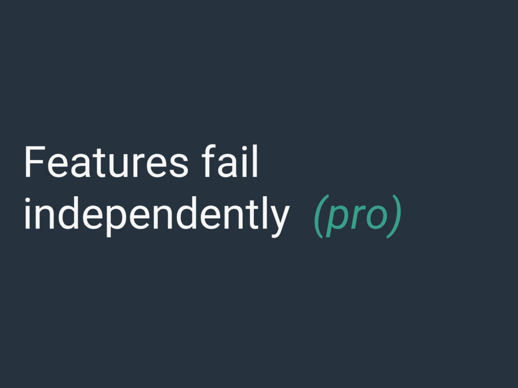 Features fail independently (pro)