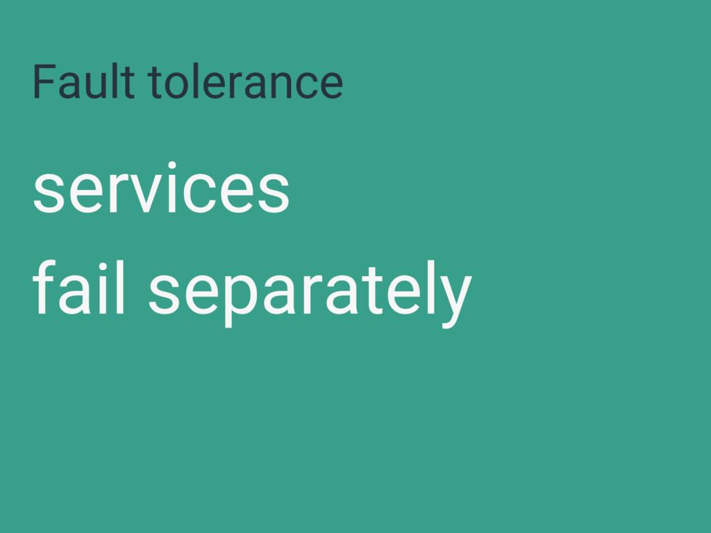 Fault tolerance services fail separately