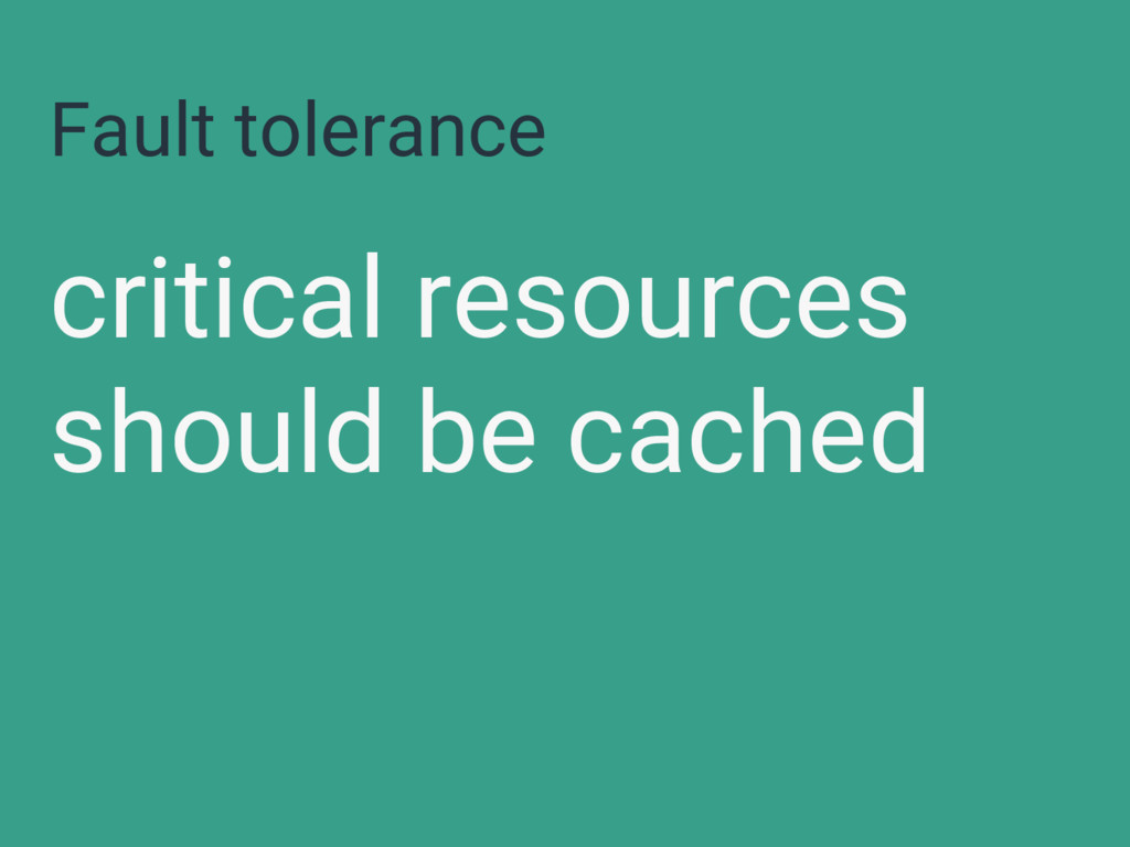 Fault tolerance critical resources should be ca...
