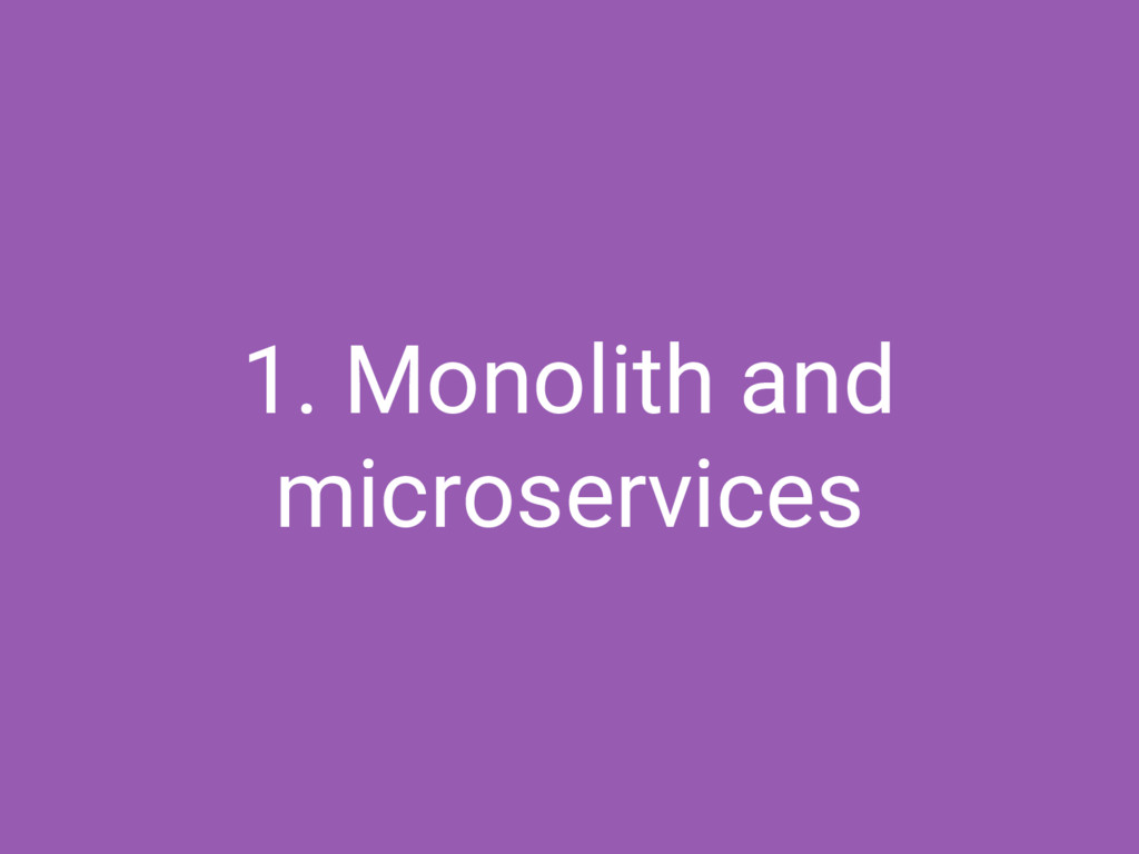 1. Monolith and microservices