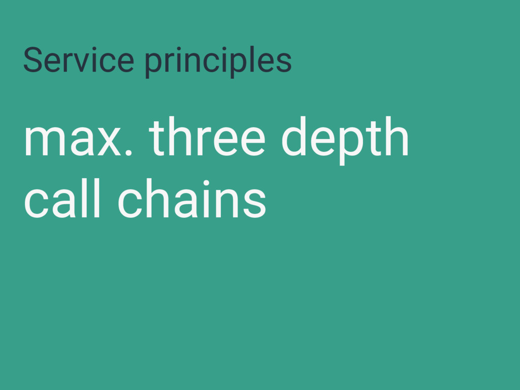 Service principles max. three depth call chains