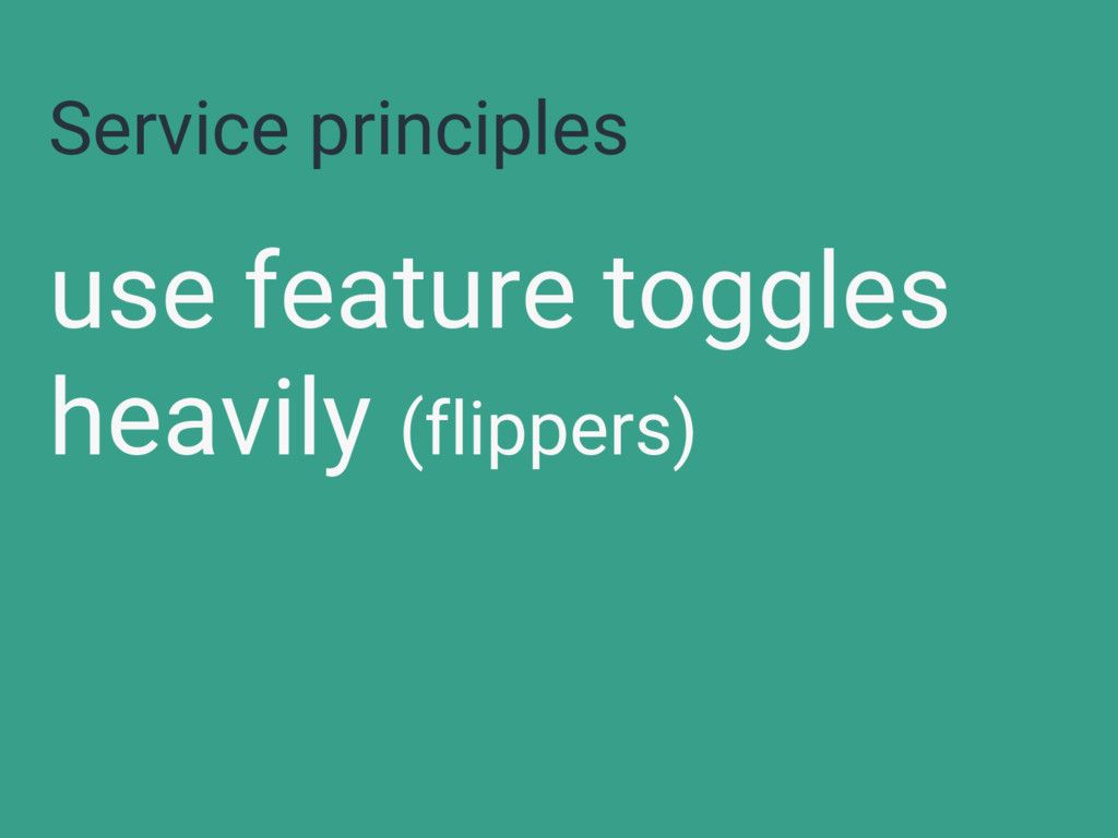 Service principles use feature toggles heavily ...