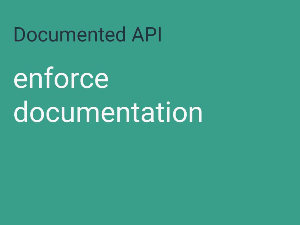 Documented API enforce documentation
