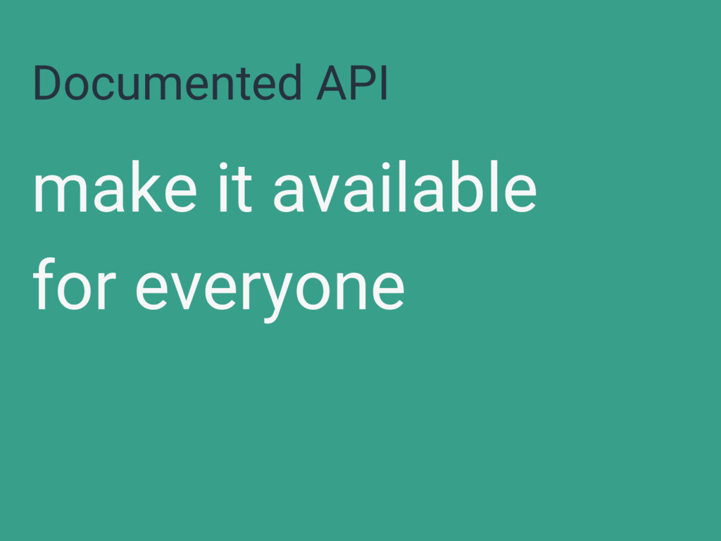 Documented API make it available for everyone