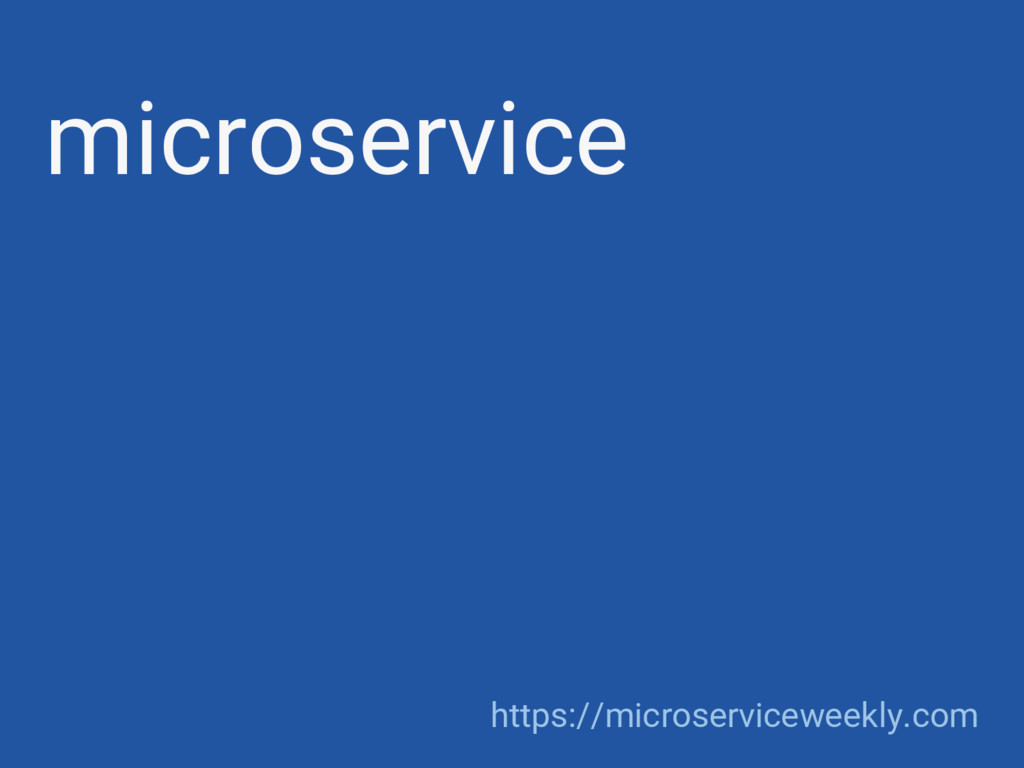 microservice https://microserviceweekly.com
