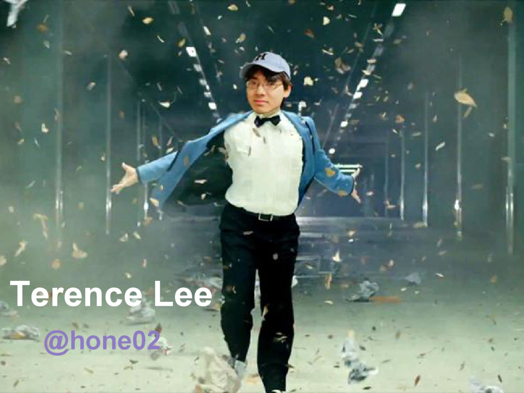 Terence Lee @hone02