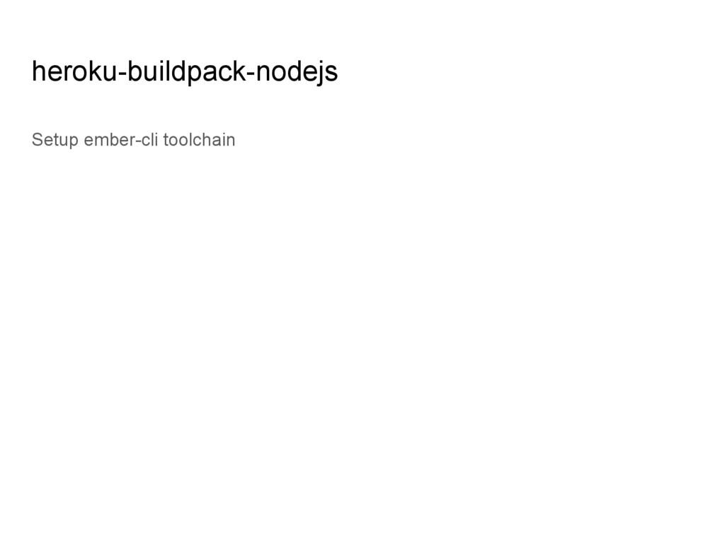heroku-buildpack-nodejs Setup ember-cli toolcha...