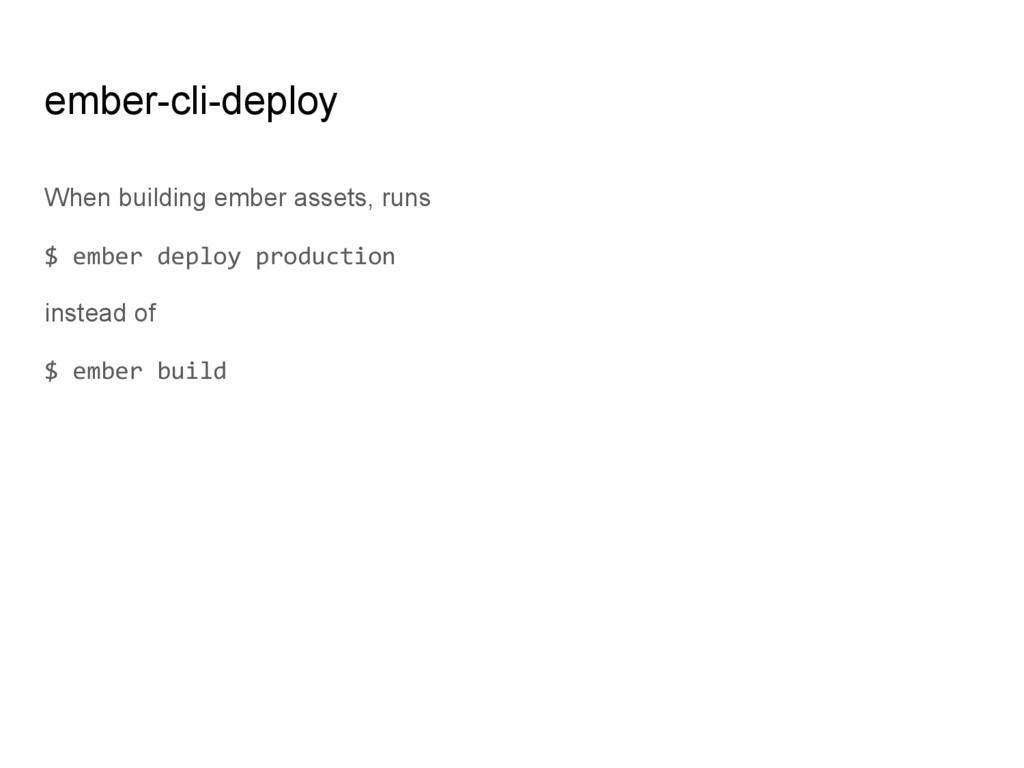 ember-cli-deploy When building ember assets, ru...
