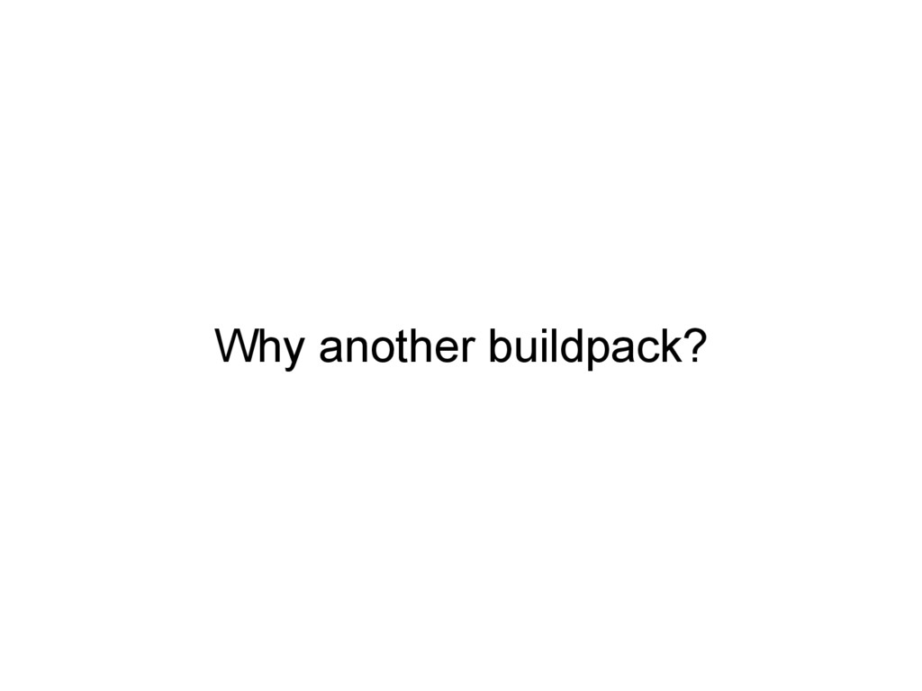 Why another buildpack?