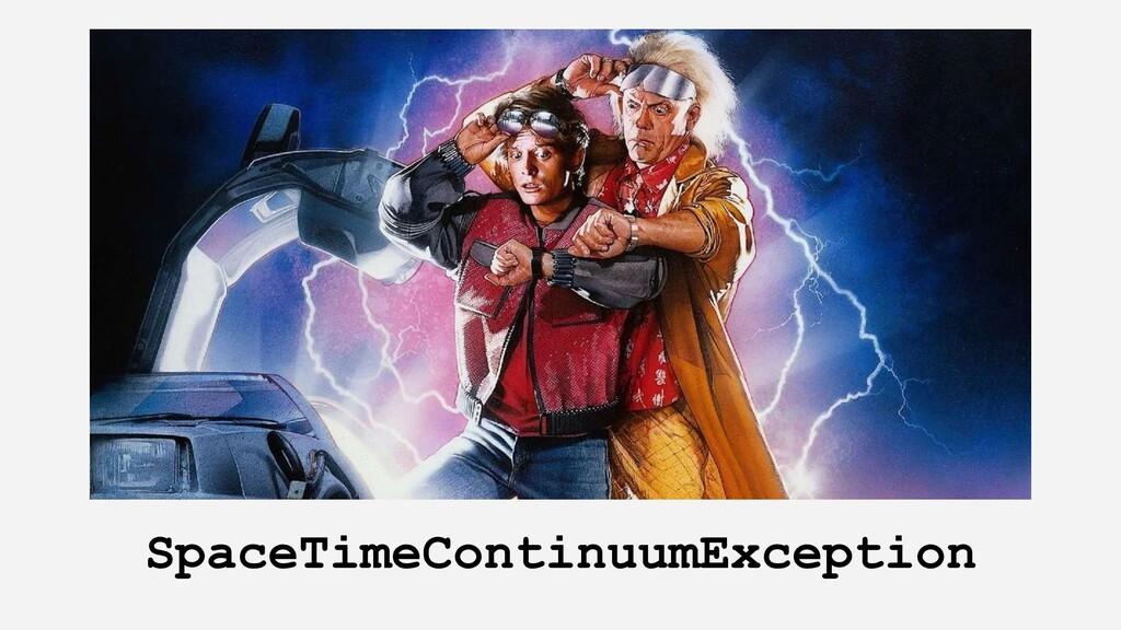 SpaceTimeContinuumException