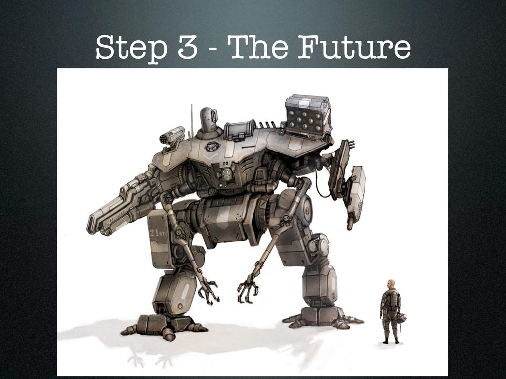 Step 3 - The Future