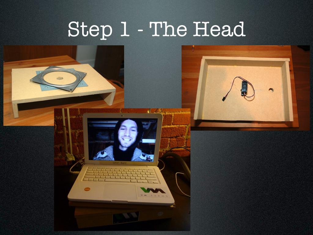 Step 1 - The Head