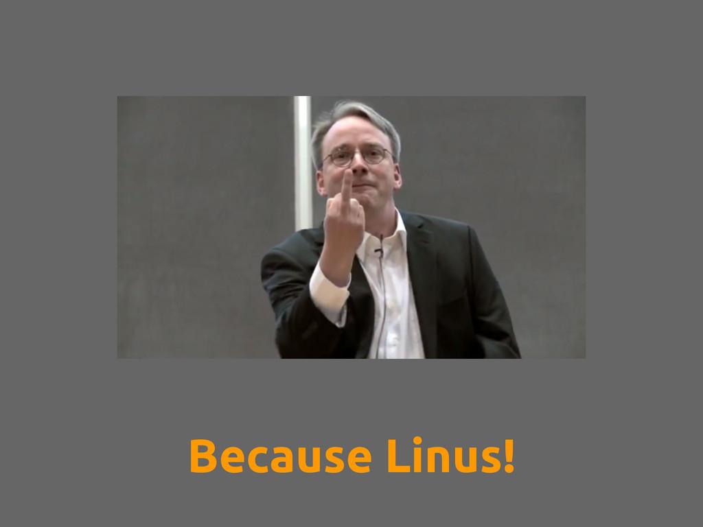 Because Linus!