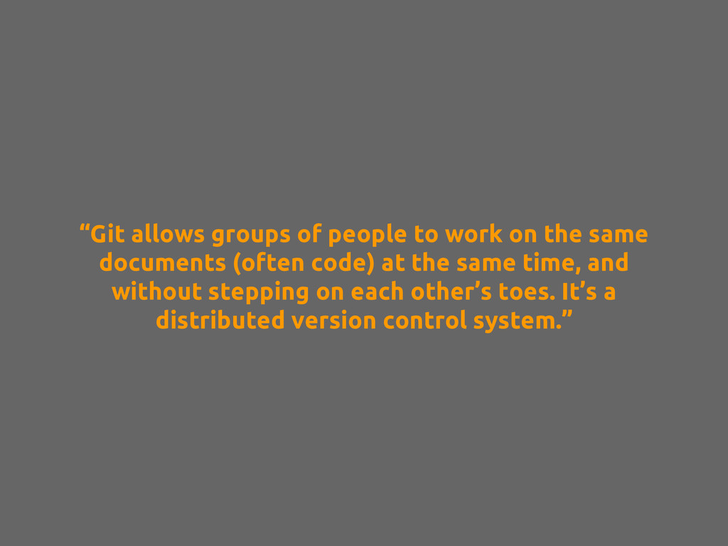 """Git allows groups of people to work on the sam..."