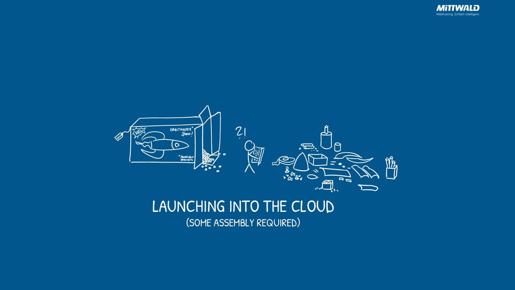 LAUNCHING INTO THE CLOUD (SOME ASSEMBLY REQUIRE...