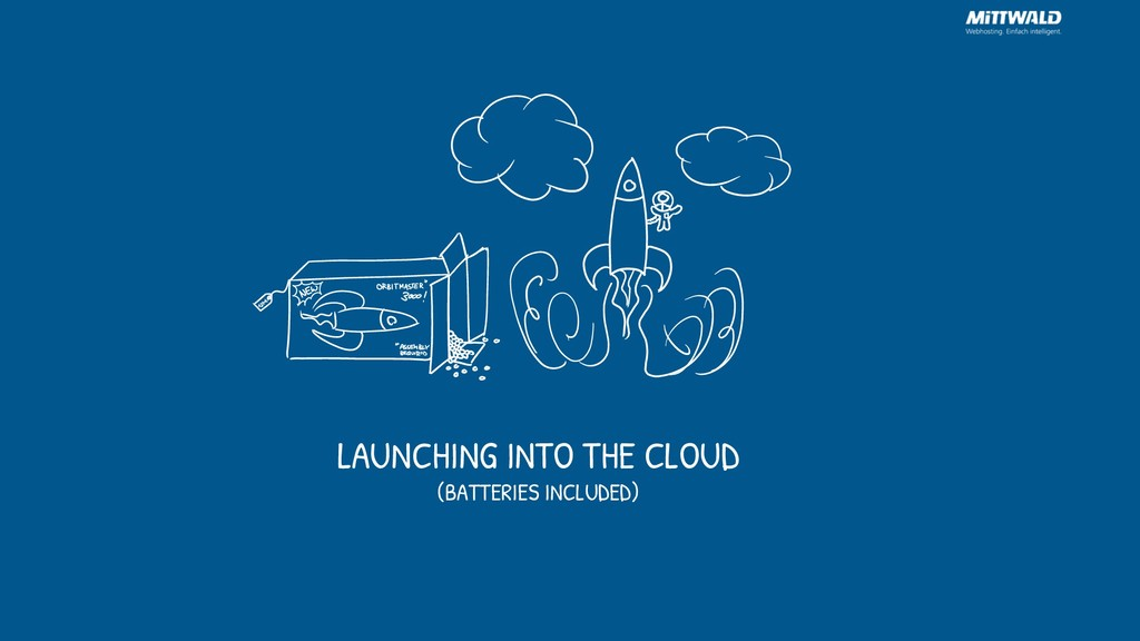 LAUNCHING INTO THE CLOUD (BATTERIES INCLUDED)
