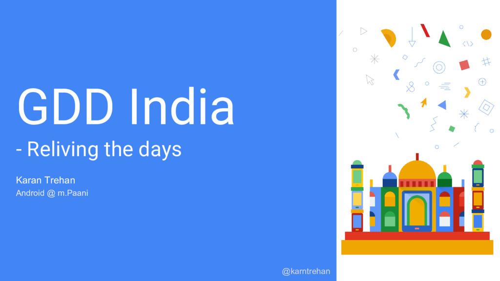 GDD India - Reliving the days Karan Trehan Andr...