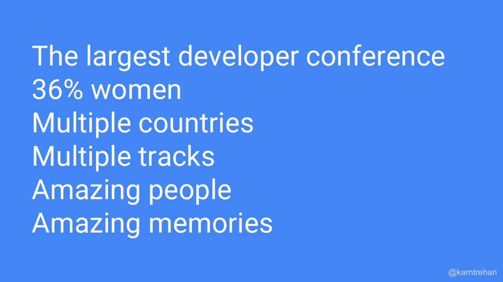 The largest developer conference 36% women Mult...