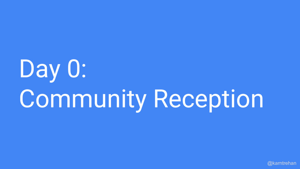 Day 0: Community Reception @karntrehan