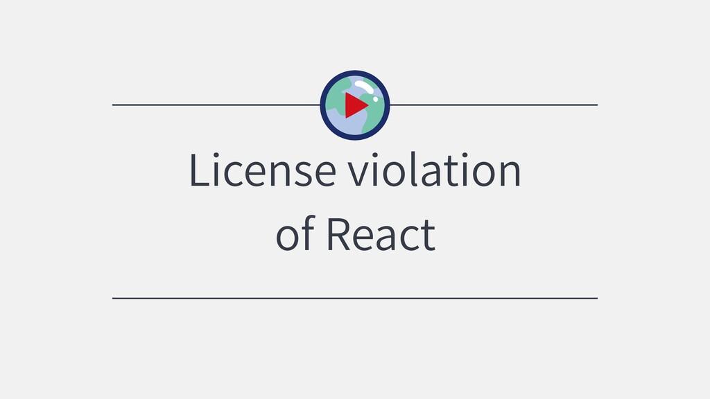 License violation of React
