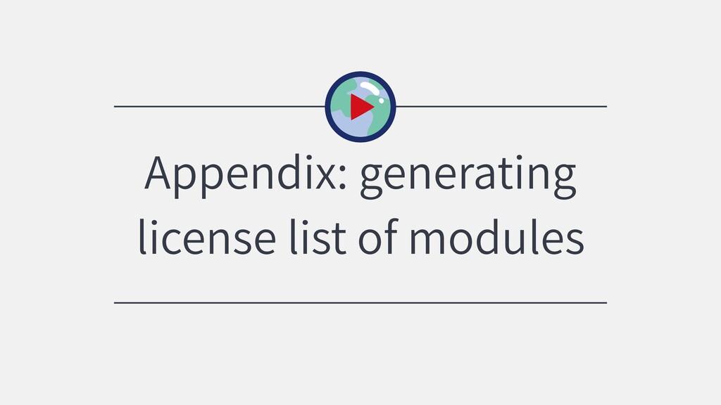 Appendix: generating license list of modules