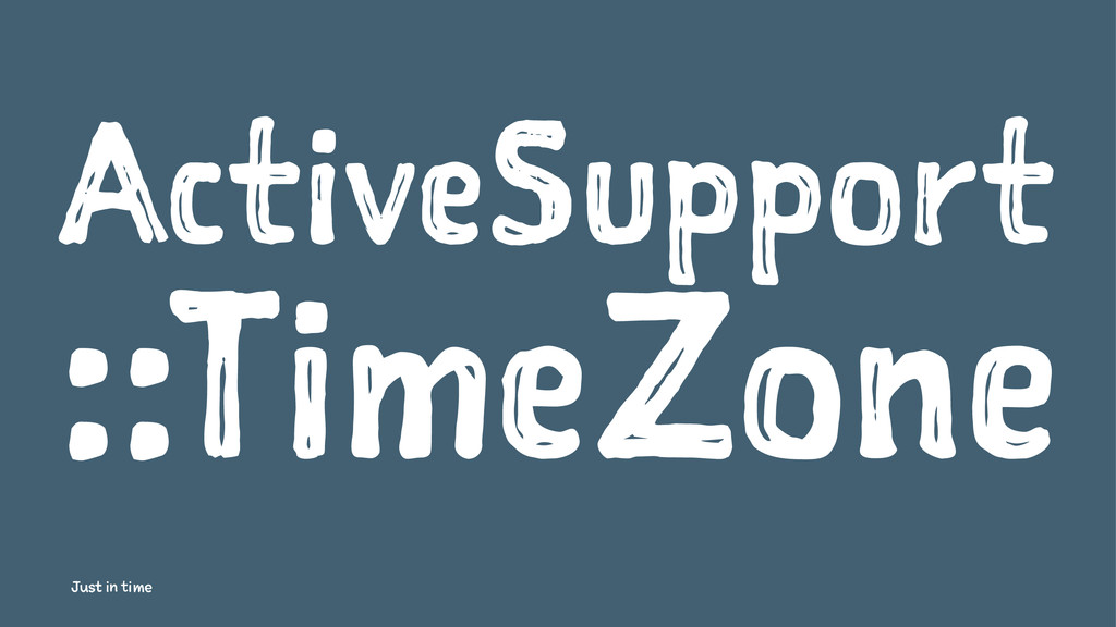 ActiveSupport ::TimeZone Just in time