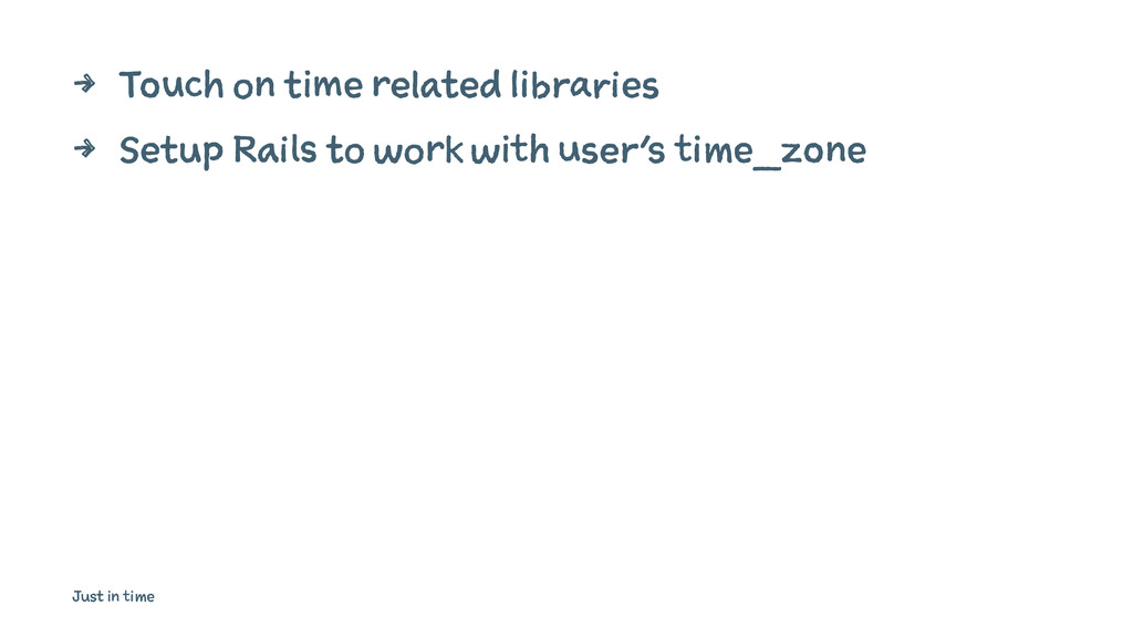 4 Touch on time related libraries 4 Setup Rails...