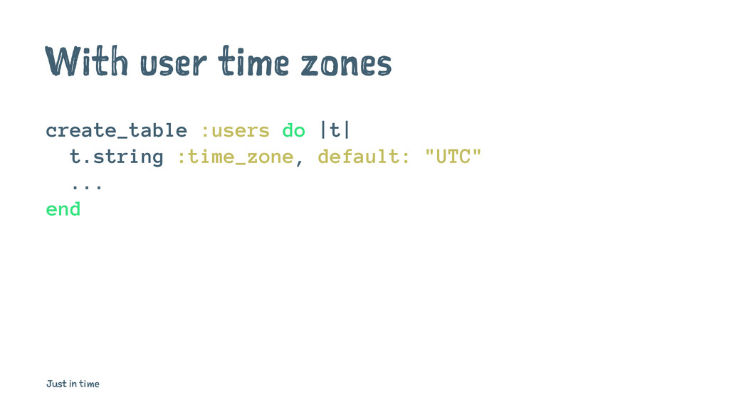 With user time zones create_table :users do |t|...