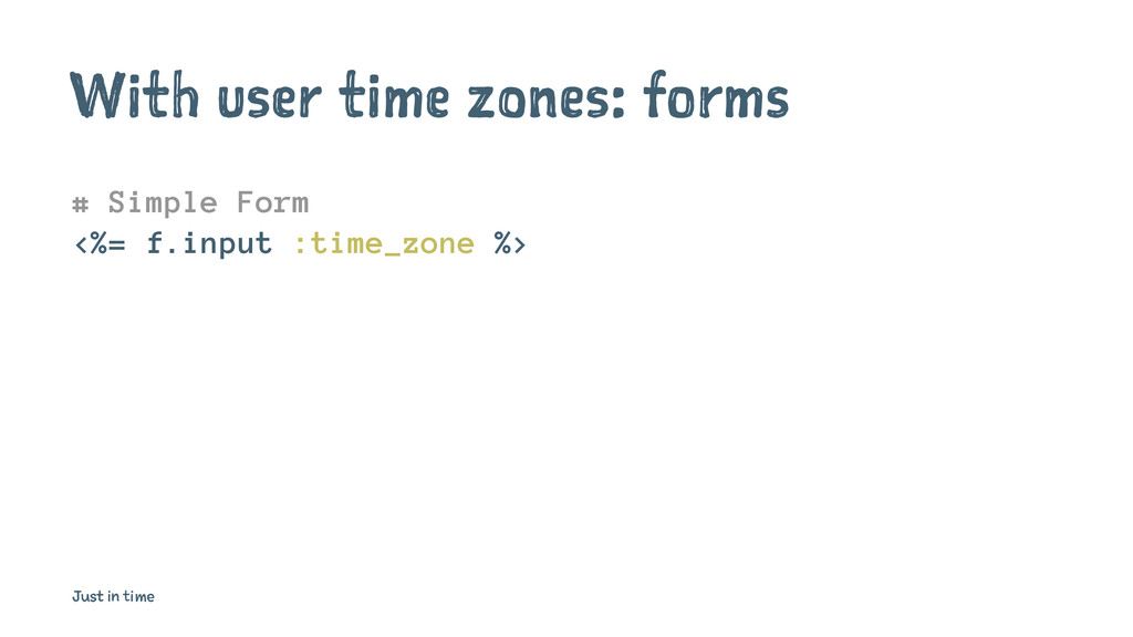 With user time zones: forms # Simple Form <%= f...