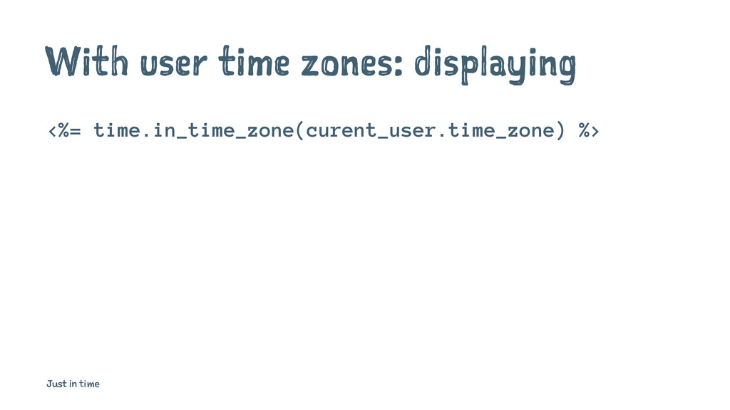 With user time zones: displaying <%= time.in_ti...