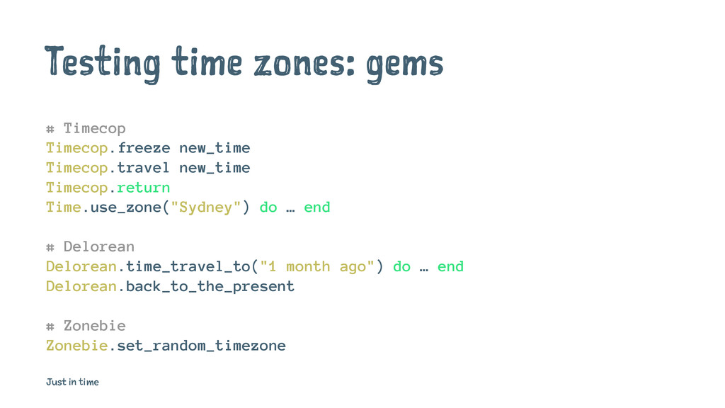 Testing time zones: gems # Timecop Timecop.free...