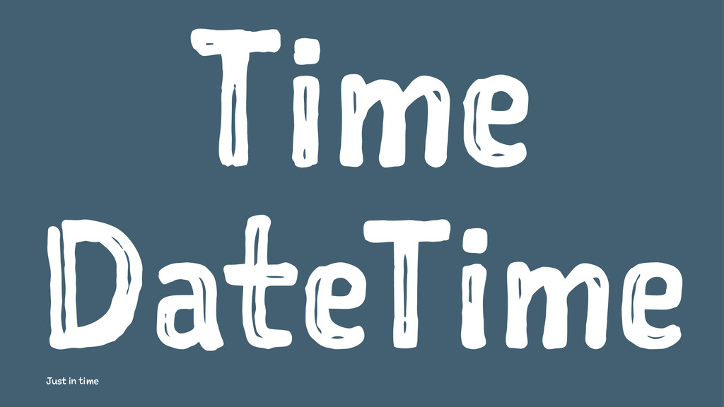 Time DateTime Just in time