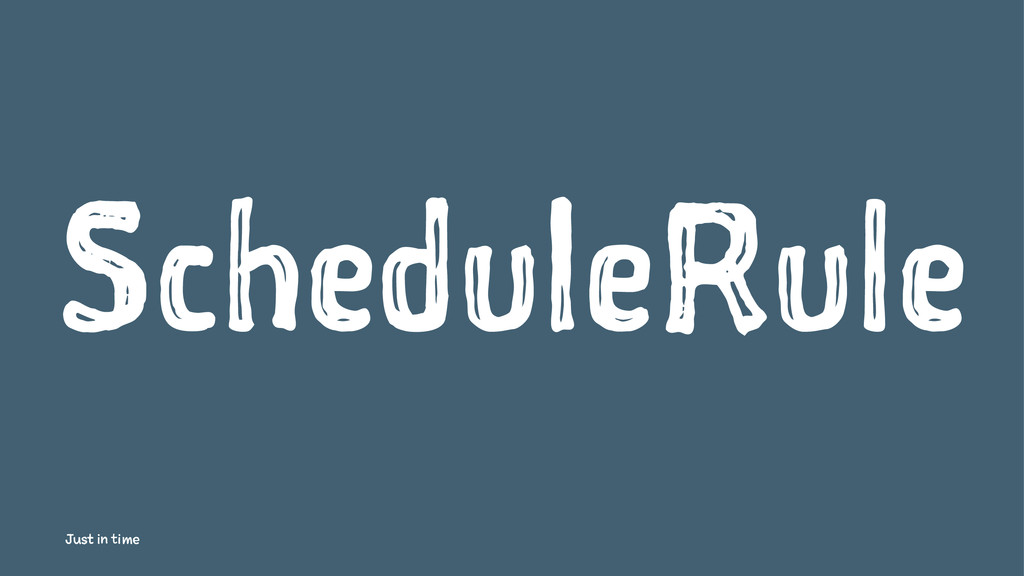 ScheduleRule Just in time