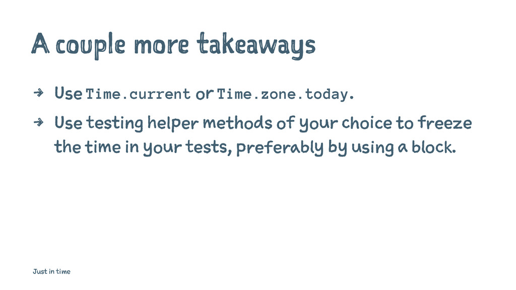 A couple more takeaways 4 Use Time.current or T...