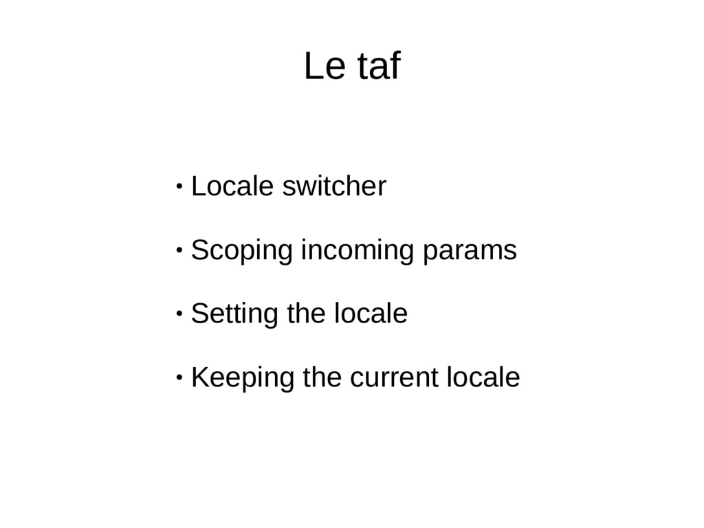 Le taf ● Locale switcher ● Scoping incoming par...