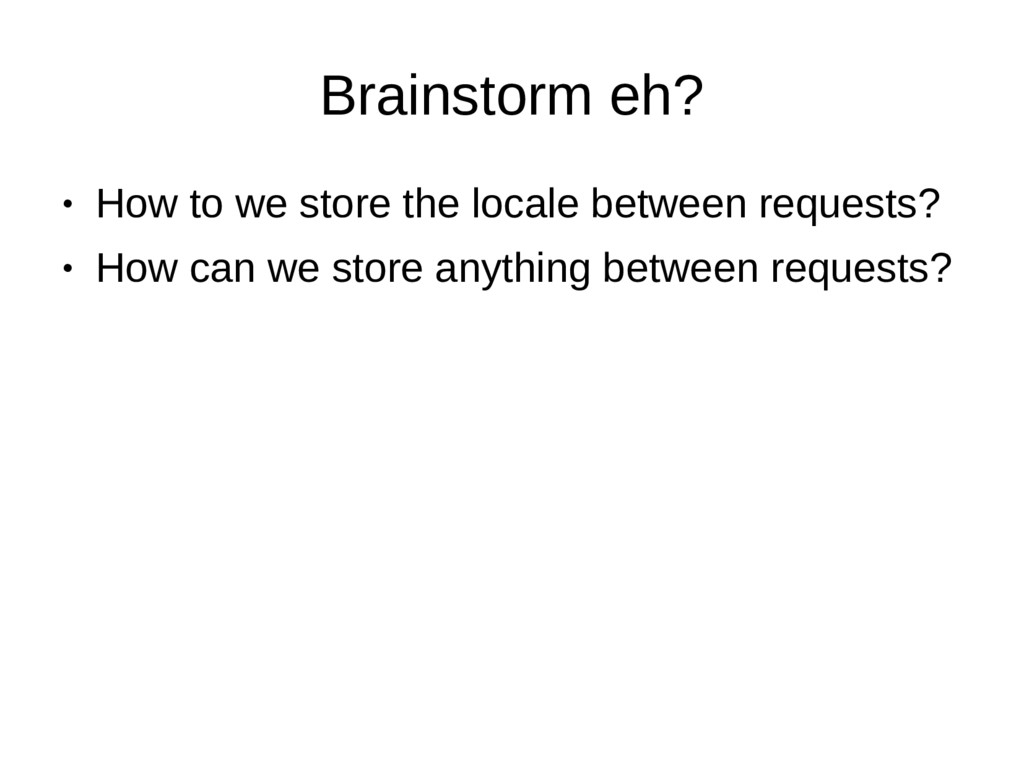 Brainstorm eh? ● How to we store the locale bet...