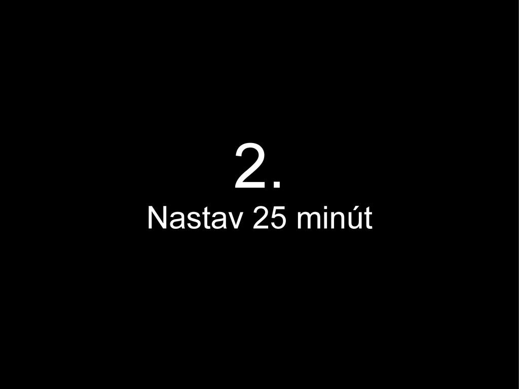 2. Nastav 25 minút