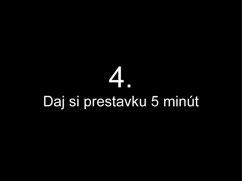 4. Daj si prestavku 5 minút