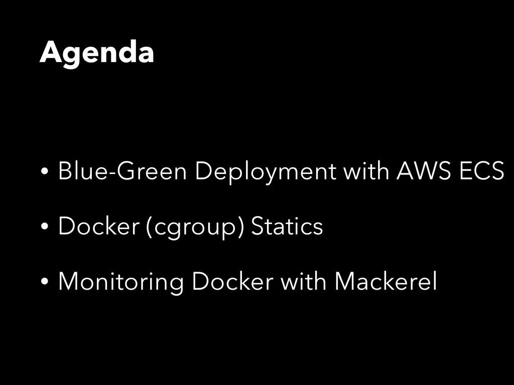 Agenda • Blue-Green Deployment with AWS ECS • D...