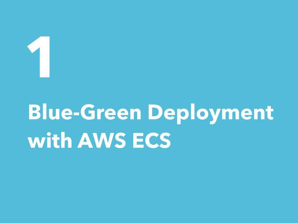 1 Blue-Green Deployment with AWS ECS